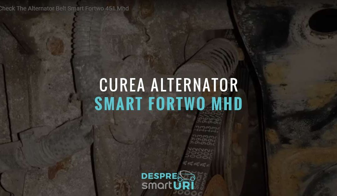 Verifica Cureaua De Alternator La Smart Fortwo 451 MHD