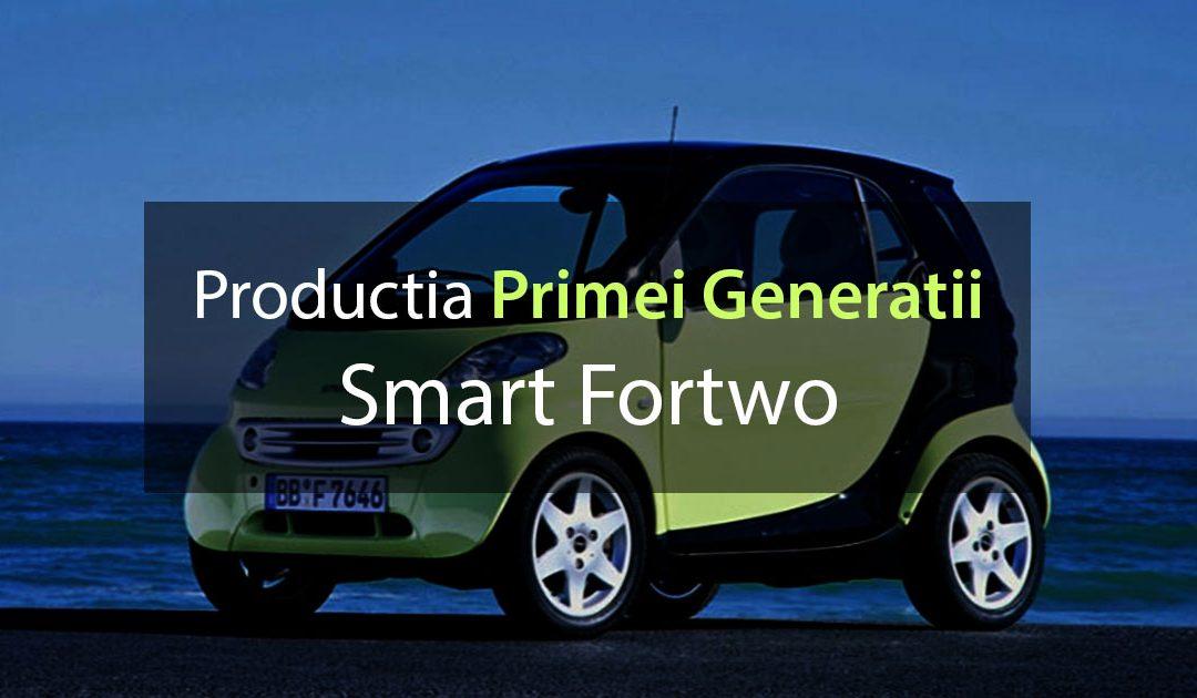 Productia Primei Generatii Smart Fortwo